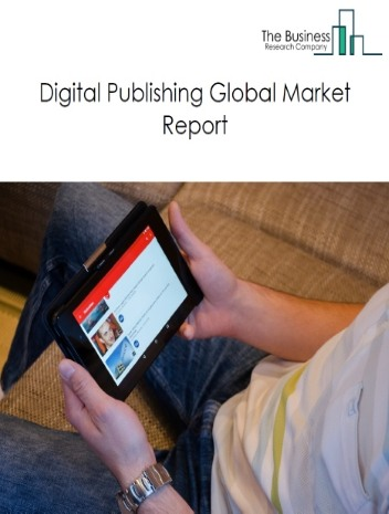 Digital Publishing Global Market Report 2021: COVID 19 Implications And Growth to 2030