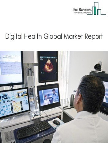 Digital Health Global Market Report 2021: COVID-19 Growth And Change
