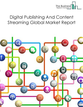 Digital Publishing And Content Streaming Global Market Report 2021: COVID-19 Impact and Recovery to 2030