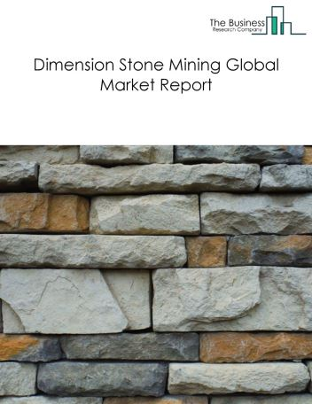 Dimension Stone Mining Global Market Report 2020