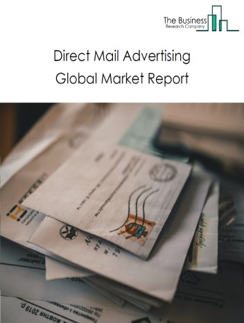Direct Mail Advertising Global Market Report 2020-30: Covid 19 Growth And Change