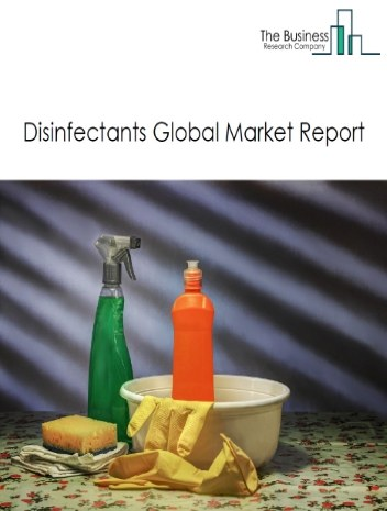 Disinfectants Global Market Report 2021: COVID 19 Growth And Change to 2030