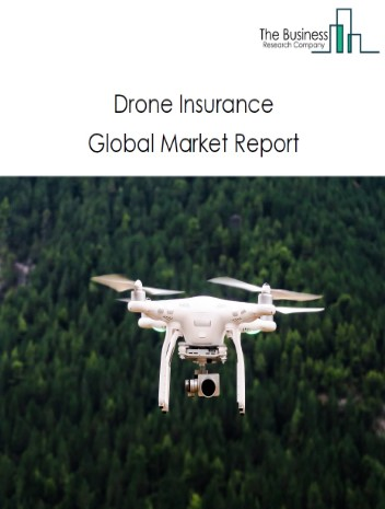 Drone Insurance Global Market Report 2021: COVID-19 Growth And Change