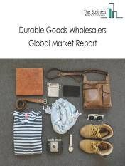 Durable Goods Wholesalers Global Market Report 2021: COVID-19 Impact and Recovery to 2030