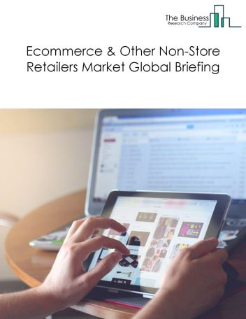 Ecommerce And Other Non-Store Retailers Market Global Briefing 2018