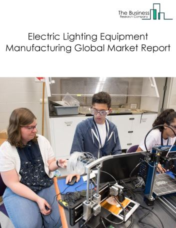 Electric Lighting Equipment Manufacturing Global Market Report 2019