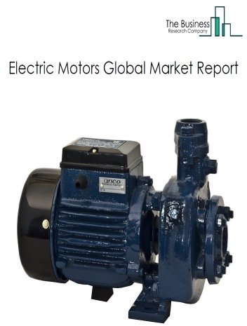 Electric Motors Global Market Report 2021: COVID 19 Impact and Recovery to 2030