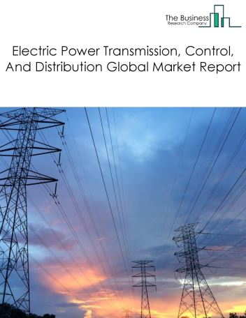 Electric Power Transmission, Control, And Distribution Global Market Report 2021: COVID-19 Impact and Recovery to 2030