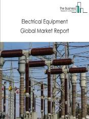 Electrical Equipment Global Market Report 2021: COVID-19 Impact and Recovery to 2030