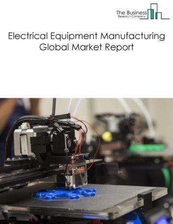 Electrical Equipment Manufacturing Global Market Report 2019