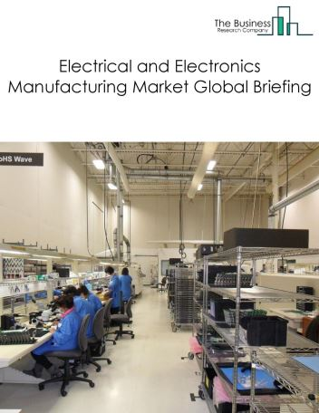 Electrical and Electronics Manufacturing Market Global Briefing 2018