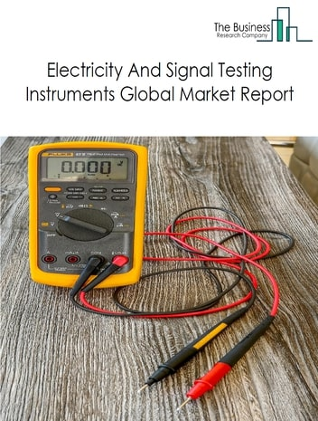 Electricity And Signal Testing Instruments Global Market Report 2021: COVID 19 Impact and Recovery to 2030