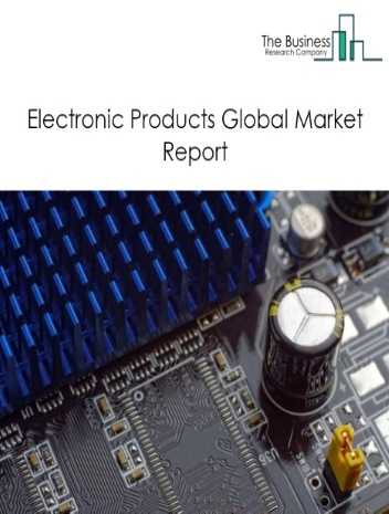 Electronic Products Market - By Type (Audio and Video Equipment, Semiconductor and Other Electronic Components), By End-Use (Business to Business (B2B), Business to Customer (B2C)), By Sales Channel (OEM, After Market), By Mode Of Sale (Online, Offline), And By Region, Opportunities And Strategies - Global Forecast To 2030