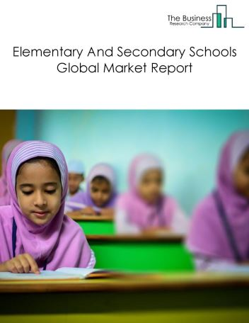 Elementary And Secondary Schools Global Market Report 2019