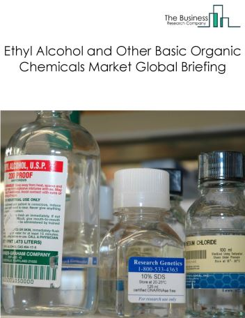 Ethyl Alcohol and Other Basic Organic Chemicals Market Global Briefing 2018