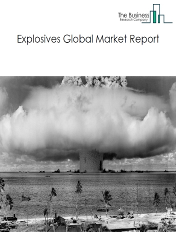 Explosives Global Market Report 2021: COVID 19 Growth And Change to 2030