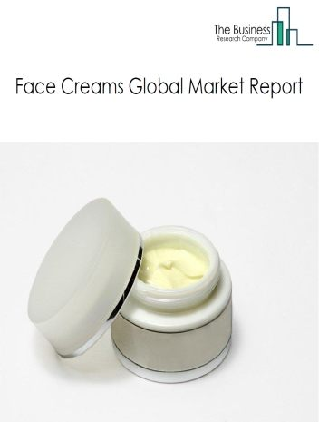 Face Creams Global Market Report 2021: COVID 19 Impact and Recovery to 2030
