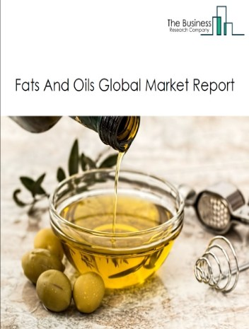 Fats And Oils Global Market Report 2021: COVID-19 Impact and Recovery to 2030