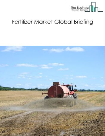 Fertilizer Market Global Briefing 2018