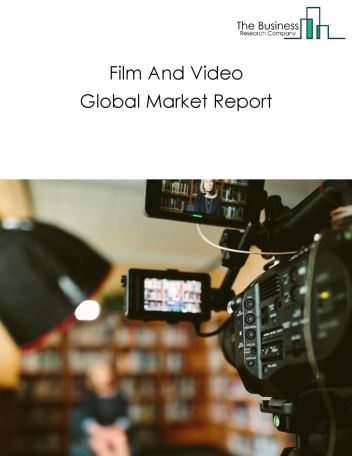 Film And Video Global Market Report 2021: COVID-19 Impact and Recovery to 2030