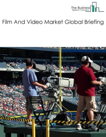 Film And Video Market Global Briefing 2018