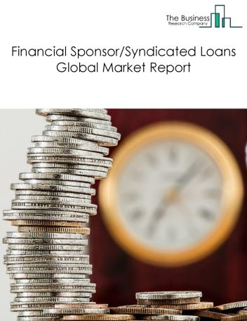 Financial Sponsor/Syndicated Loans Global Market Report 2018