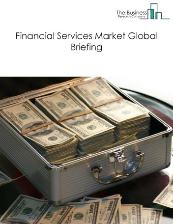 Financial Services Market Global Briefing 2018