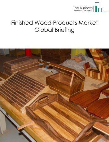 Finished Wood Products Market Global Briefing 2018