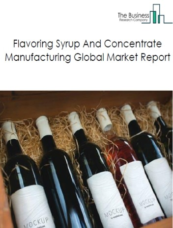 Flavoring Syrup And Concentrate Manufacturing