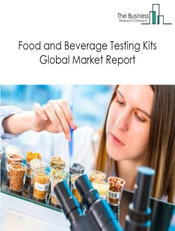 Food and Beverage Testing Kits Global Market Report 2021: COVID-19 Growth And Change To 2030
