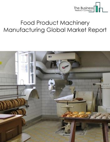 Food Product Machinery Manufacturing Global Market Report 2018