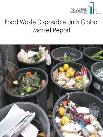 Food Waste Disposable Units Global Market Report 2020