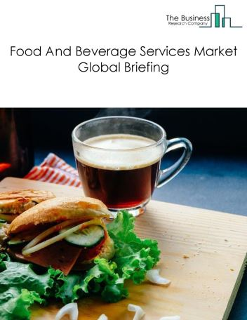 Food And Beverage Services Market Global Briefing 2018