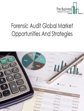 Forensic Audit Services Global Market Report 2018