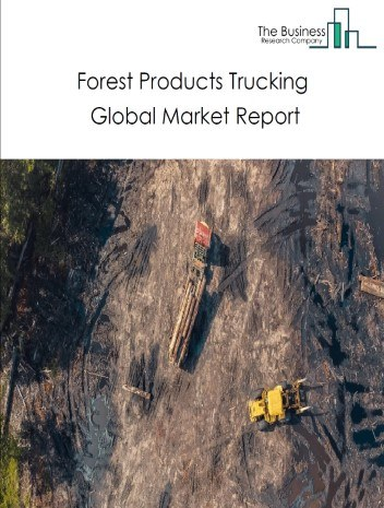 Forest Products Trucking Global Market Report 2020-30: Covid 19 Growth And Change