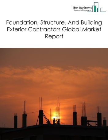 Foundation, Structure, And Building Exterior Contractors Global Market Report 2021: COVID-19 Impact and Recovery to 2030