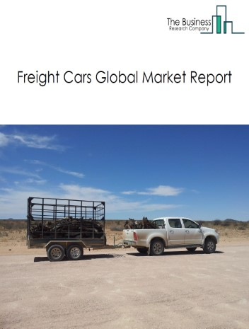 Freight Cars Global Market Report 2021: COVID 19 Impact and Recovery to 2030