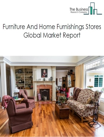 Furniture And Home Furnishings Stores Global Market Report 2019