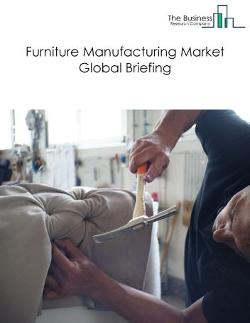 Furniture Manufacturing Market Global Briefing 2018