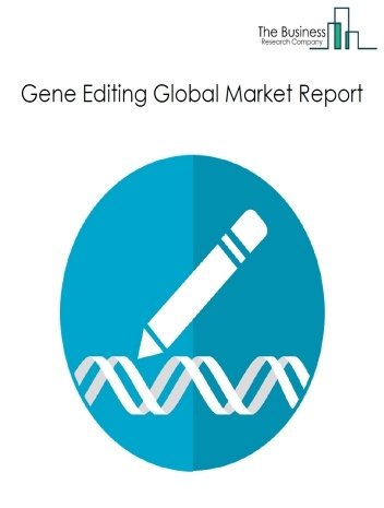 Gene Editing Global Market Report 2021: COVID-19 Growth And Change To 2030