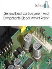 General Electrical Equipment And Components Global Market Report 2020-30: Covid 19 Impact and Recovery