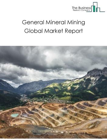 General Mineral Mining Global Market Report 2020