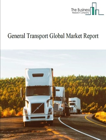 General Transport Global Market Report 2021: COVID-19 Impact and Recovery to 2030