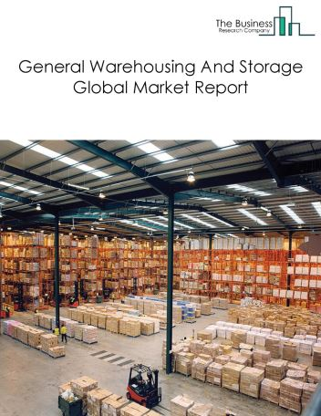 General Warehousing And Storage Global Market Report 2020