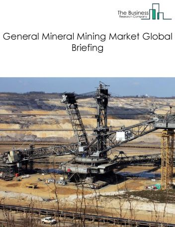 General Mineral Mining Market Global Briefing 2018