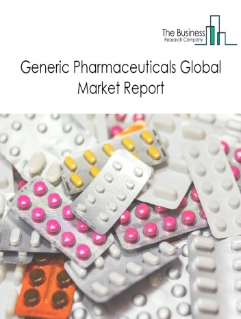 Generic Pharmaceuticals Global Market Report 2021: COVID-19 Growth And Change To 2030