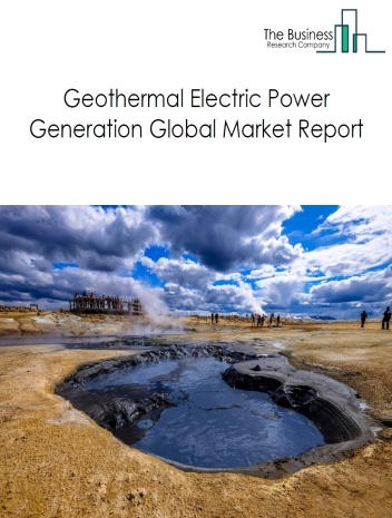 Geothermal Electric Power Generation Global Market Report 2020