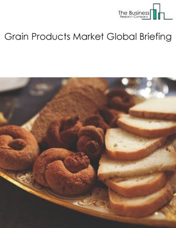 Grain Products Market Global Briefing 2018