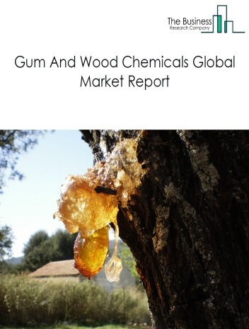 Gum And Wood Chemicals Global Market Report 2021: COVID 19 Impact and Recovery to 2030