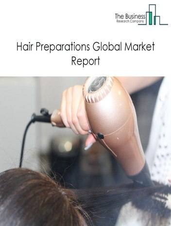 Hair Preparations Global Market Report 2020